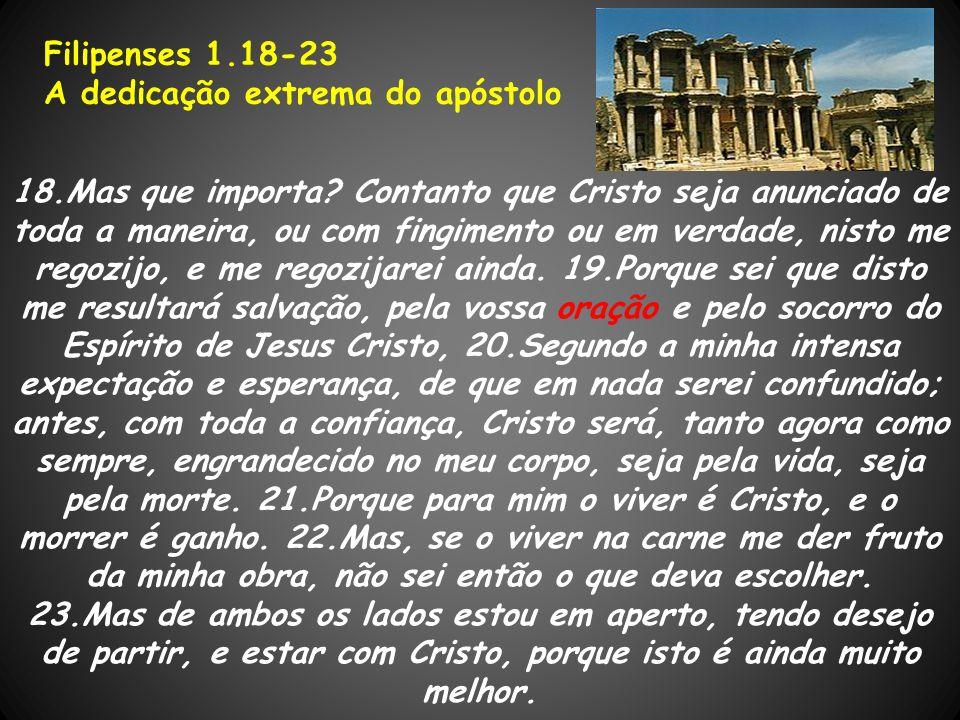 Filipenses 1.18-23 A dedicação extrema do apóstolo.
