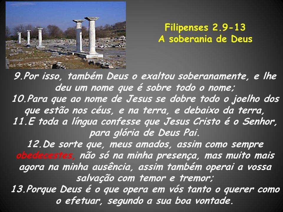 Filipenses 2.9-13 A soberania de Deus. 9.Por isso, também Deus o exaltou soberanamente, e lhe deu um nome que é sobre todo o nome;