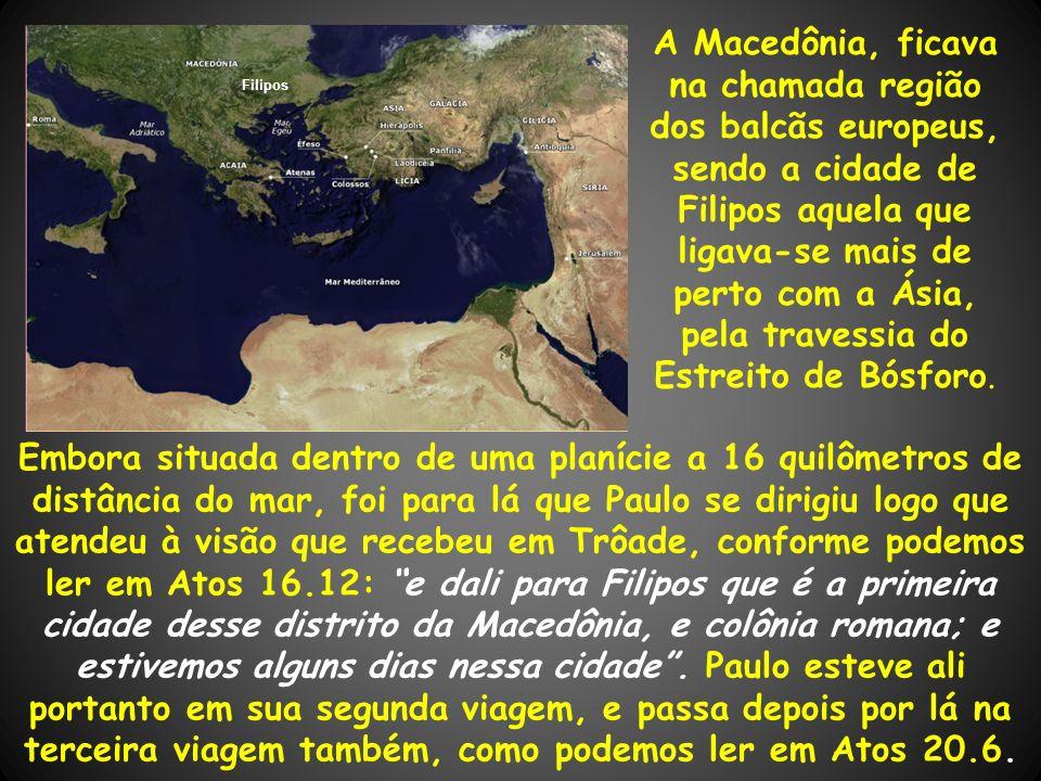 A Macedônia, ficava na chamada região dos balcãs europeus, sendo a cidade de Filipos aquela que ligava-se mais de perto com a Ásia, pela travessia do Estreito de Bósforo.