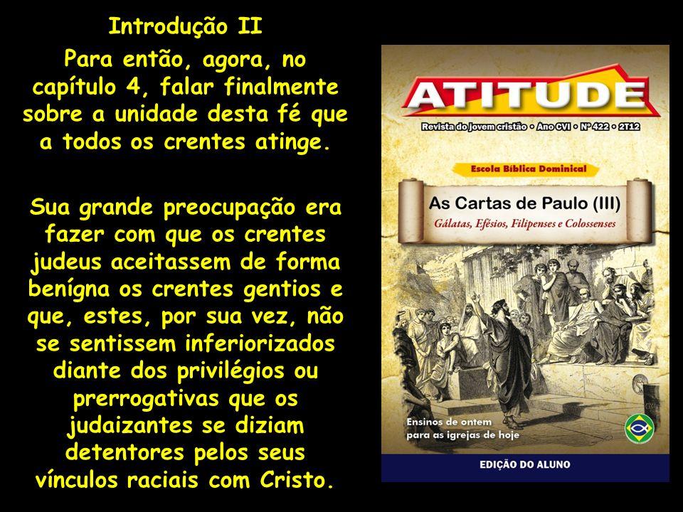 Introdução II Para então, agora, no capítulo 4, falar finalmente sobre a unidade desta fé que a todos os crentes atinge.