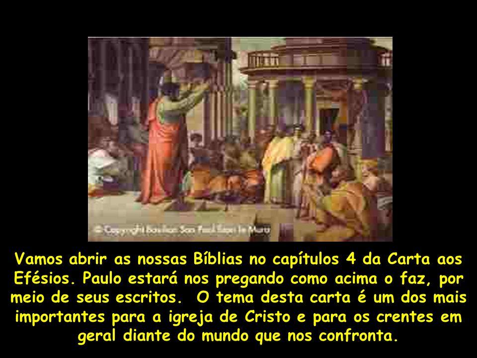 Vamos abrir as nossas Bíblias no capítulos 4 da Carta aos Efésios