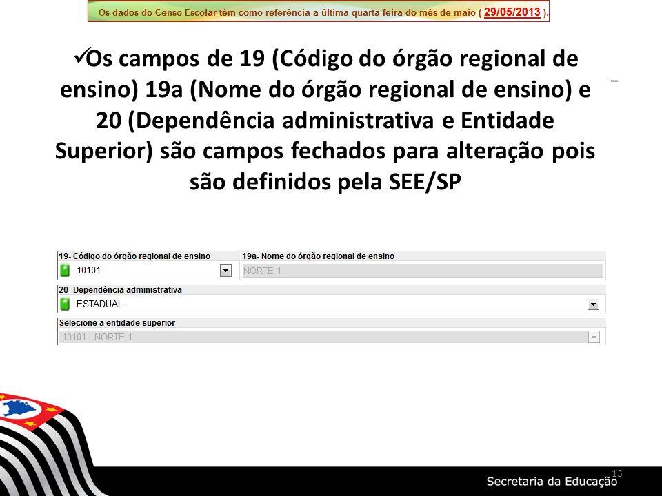 Os campos de 19 (Código do órgão regional de ensino) 19a (Nome do órgão regional de ensino) e 20 (Dependência administrativa e Entidade Superior) são campos fechados para alteração pois são definidos pela SEE/SP