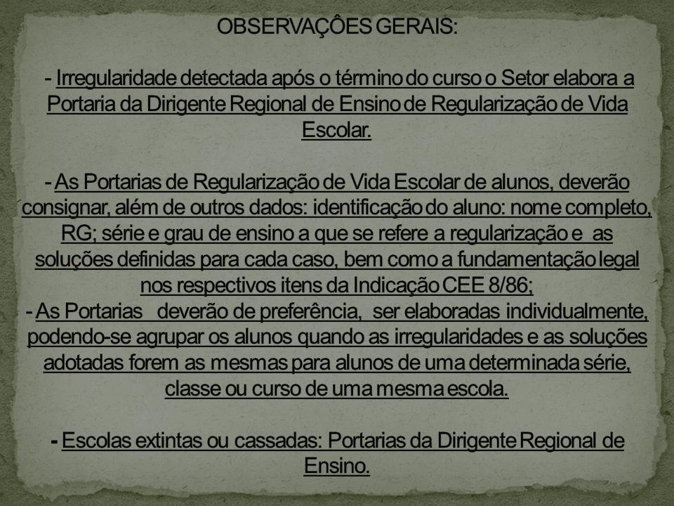 OBSERVAÇÔES GERAIS: - Irregularidade detectada após o término do curso o Setor elabora a Portaria da Dirigente Regional de Ensino de Regularização de Vida Escolar.