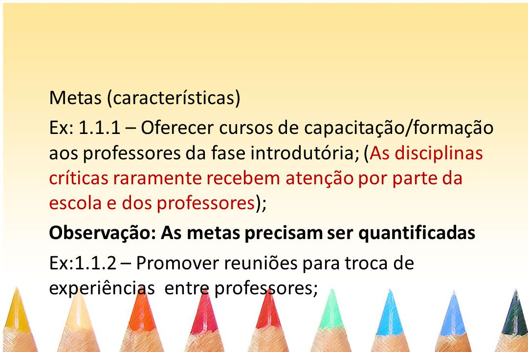 Metas (características) Ex: 1. 1