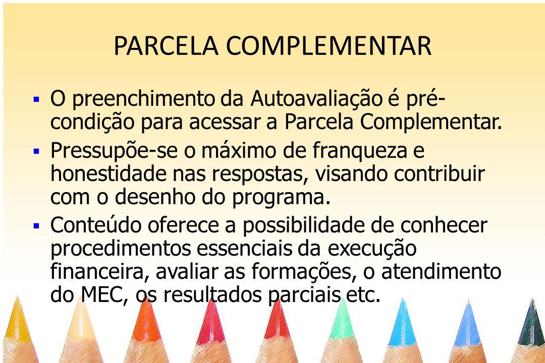 PARCELA COMPLEMENTAR O preenchimento da Autoavaliação é pré-condição para acessar a Parcela Complementar.