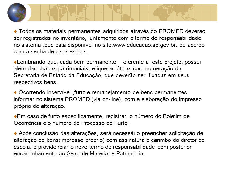 Todos os materiais permanentes adquiridos através do PROMED deverão ser registrados no inventário, juntamente com o termo de responsabilidade no sistema ,que está disponível no site:www.educacao.sp.gov.br, de acordo com a senha de cada escola .