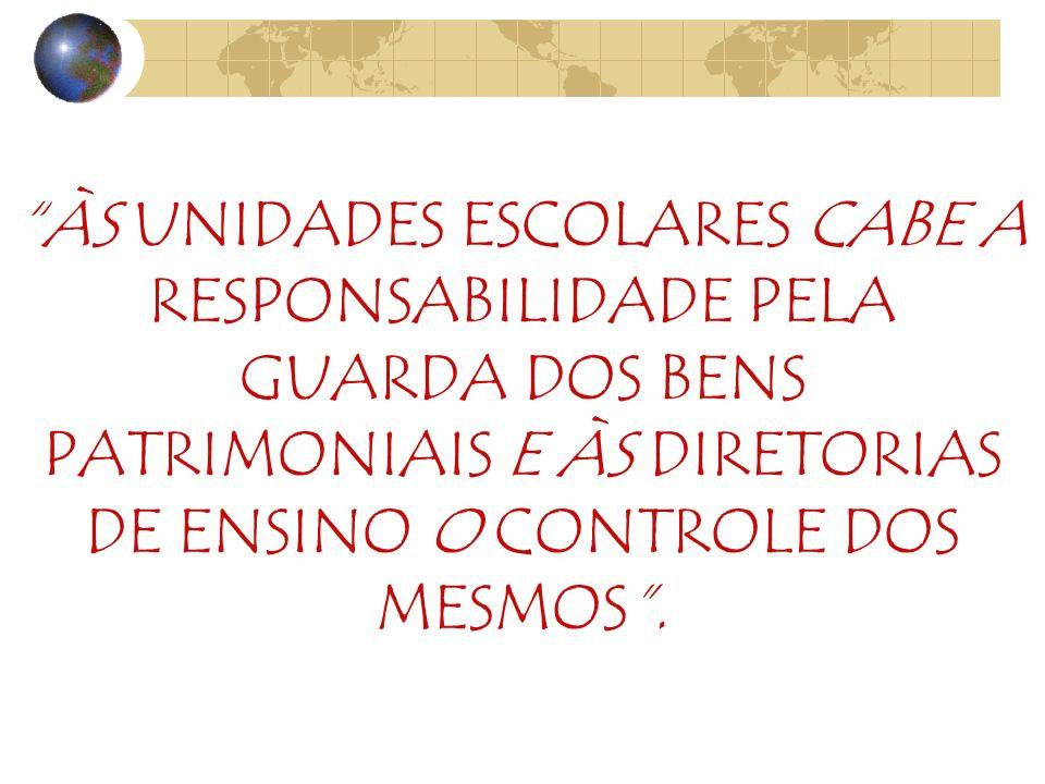 ÀS UNIDADES ESCOLARES CABE A RESPONSABILIDADE PELA GUARDA DOS BENS PATRIMONIAIS E ÀS DIRETORIAS DE ENSINO O CONTROLE DOS MESMOS .