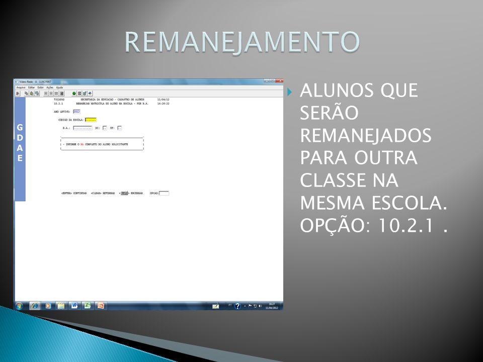 REMANEJAMENTO ALUNOS QUE SERÃO REMANEJADOS PARA OUTRA CLASSE NA MESMA ESCOLA. OPÇÃO: 10.2.1 .