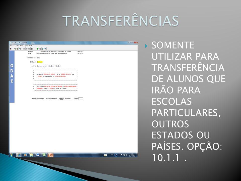 TRANSFERÊNCIAS SOMENTE UTILIZAR PARA TRANSFERÊNCIA DE ALUNOS QUE IRÃO PARA ESCOLAS PARTICULARES, OUTROS ESTADOS OU PAÍSES. OPÇÃO: 10.1.1 .