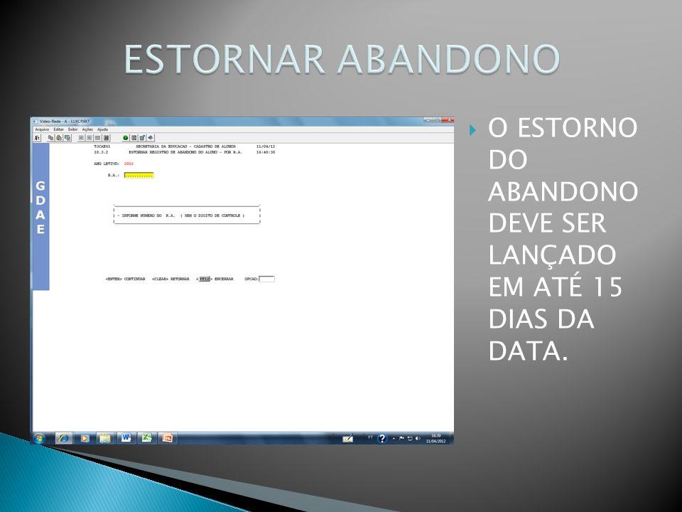 ESTORNAR ABANDONO O ESTORNO DO ABANDONO DEVE SER LANÇADO EM ATÉ 15 DIAS DA DATA.