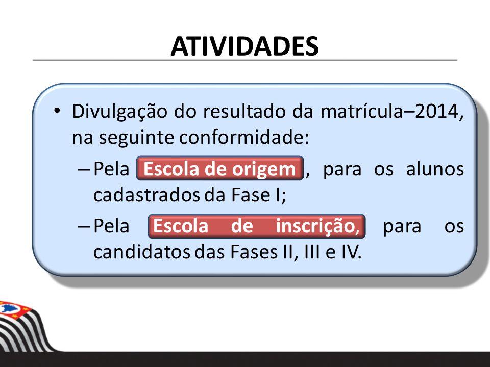 ATIVIDADES Divulgação do resultado da matrícula–2014, na seguinte conformidade: Pela Escola de origem, para os alunos cadastrados da Fase I;