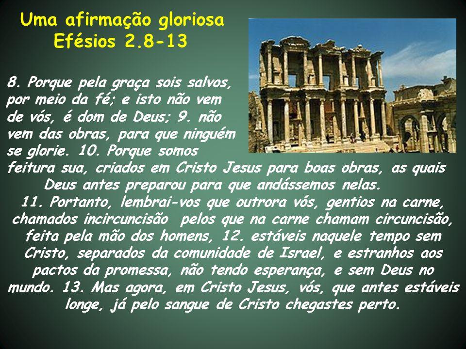 Efésios 2.8-13 Uma afirmação gloriosa