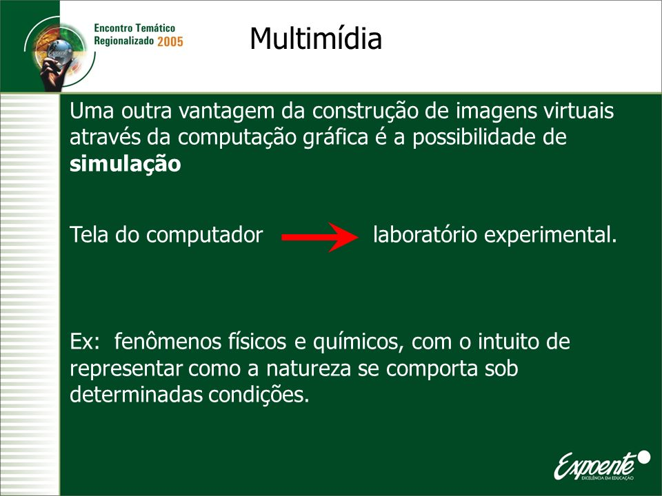 MultimídiaUma outra vantagem da construção de imagens virtuais através da computação gráfica é a possibilidade de simulação.