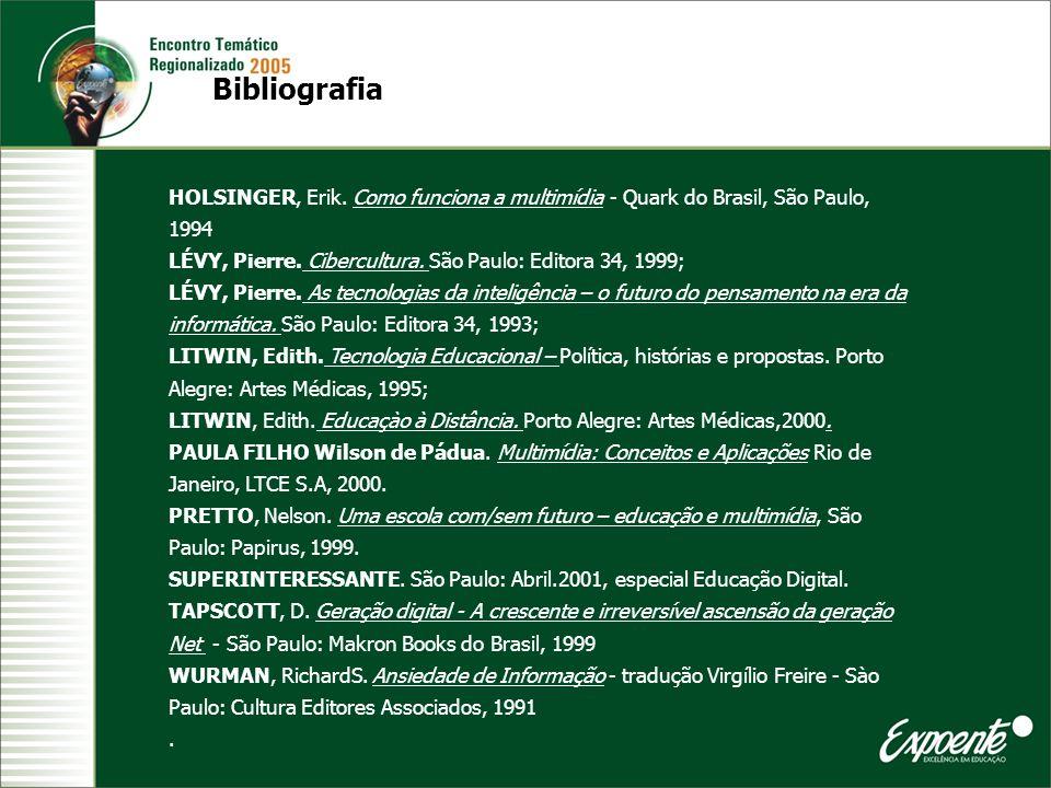 BibliografiaHOLSINGER, Erik. Como funciona a multimídia - Quark do Brasil, São Paulo, 1994. LÉVY, Pierre. Cibercultura. São Paulo: Editora 34, 1999;