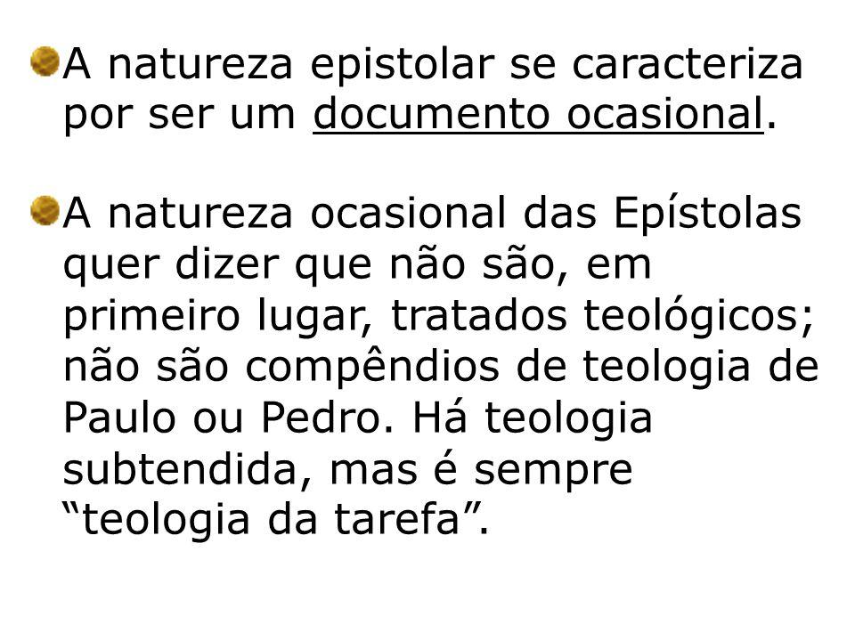 A natureza epistolar se caracteriza por ser um documento ocasional.
