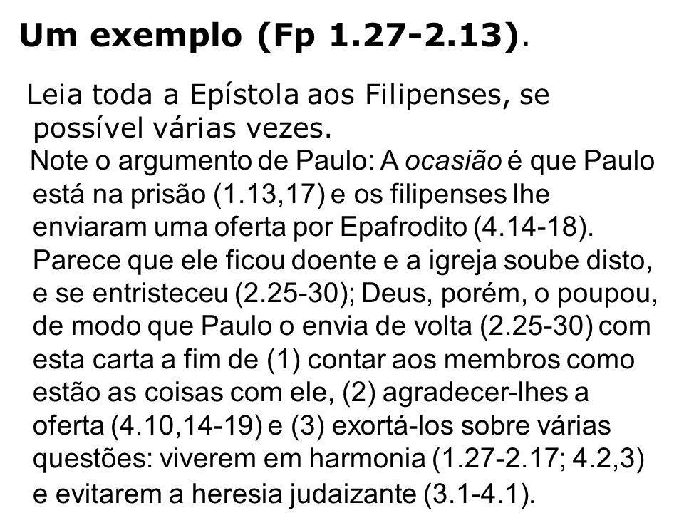 Um exemplo (Fp 1.27-2.13). Leia toda a Epístola aos Filipenses, se possível várias vezes.