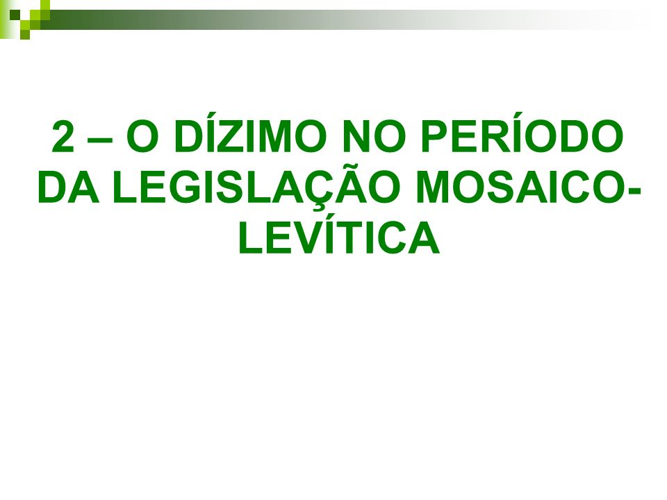 2 – O DÍZIMO NO PERÍODO DA LEGISLAÇÃO MOSAICO-LEVÍTICA