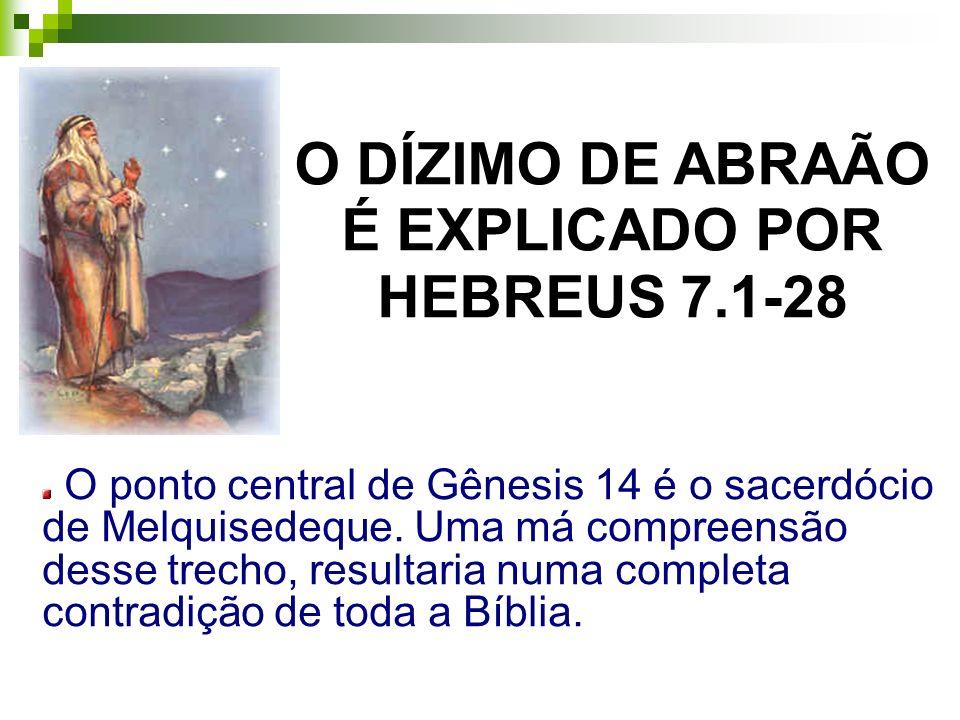 O DÍZIMO DE ABRAÃO É EXPLICADO POR HEBREUS 7.1-28