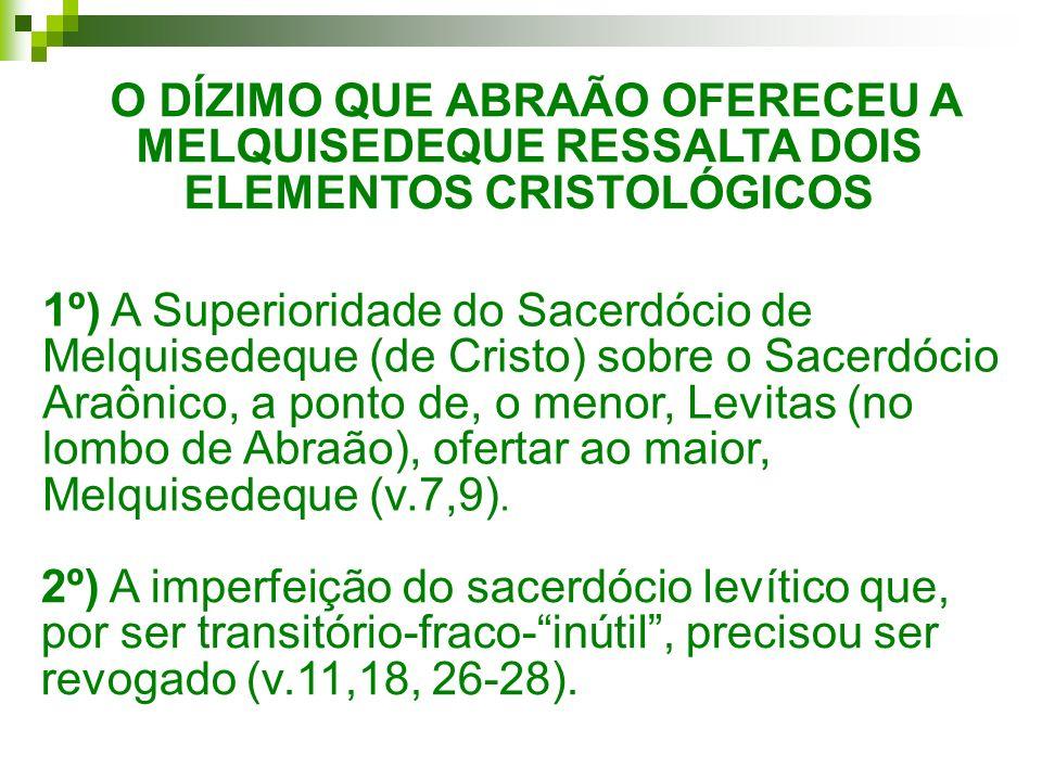 O DÍZIMO QUE ABRAÃO OFERECEU A MELQUISEDEQUE RESSALTA DOIS ELEMENTOS CRISTOLÓGICOS