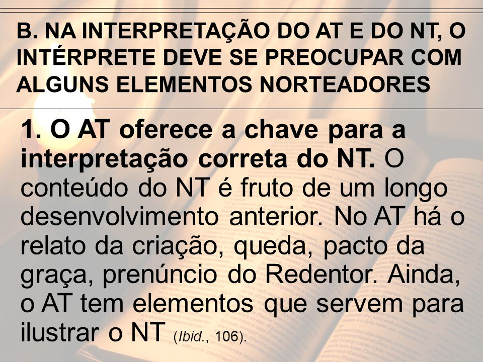 B. NA INTERPRETAÇÃO DO AT E DO NT, O INTÉRPRETE DEVE SE PREOCUPAR COM ALGUNS ELEMENTOS NORTEADORES