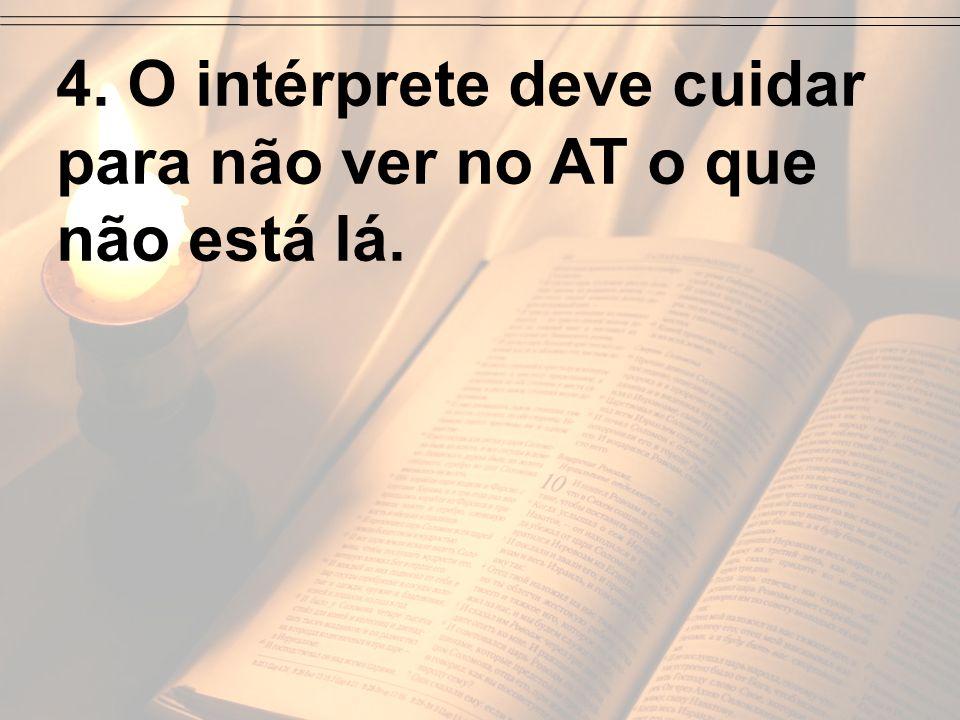 4. O intérprete deve cuidar para não ver no AT o que não está lá.