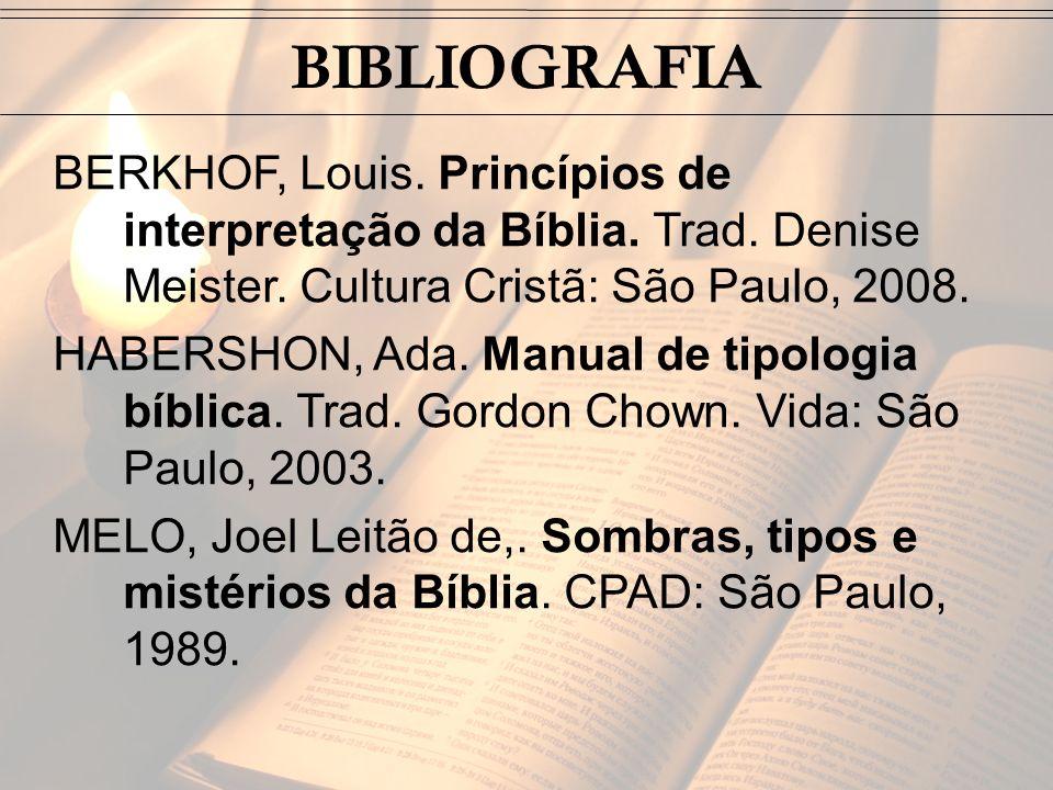 BIBLIOGRAFIA BERKHOF, Louis. Princípios de interpretação da Bíblia. Trad. Denise Meister. Cultura Cristã: São Paulo, 2008.