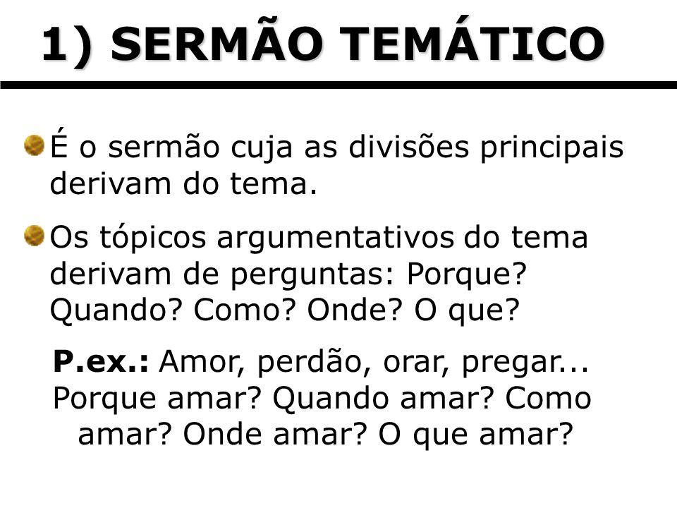 1) SERMÃO TEMÁTICO É o sermão cuja as divisões principais derivam do tema.