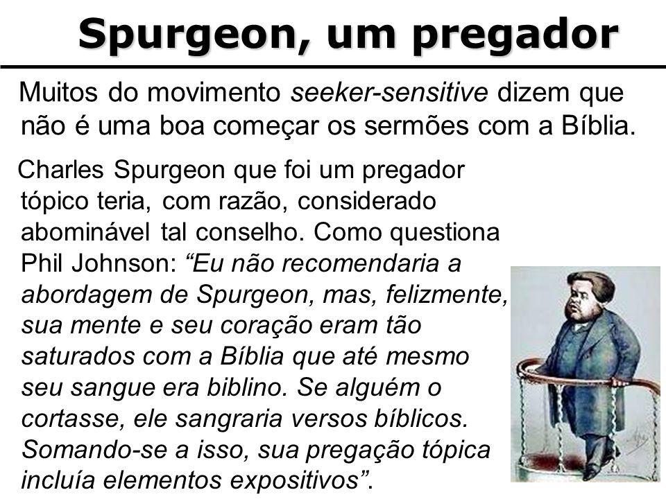 Spurgeon, um pregador Muitos do movimento seeker-sensitive dizem que não é uma boa começar os sermões com a Bíblia.