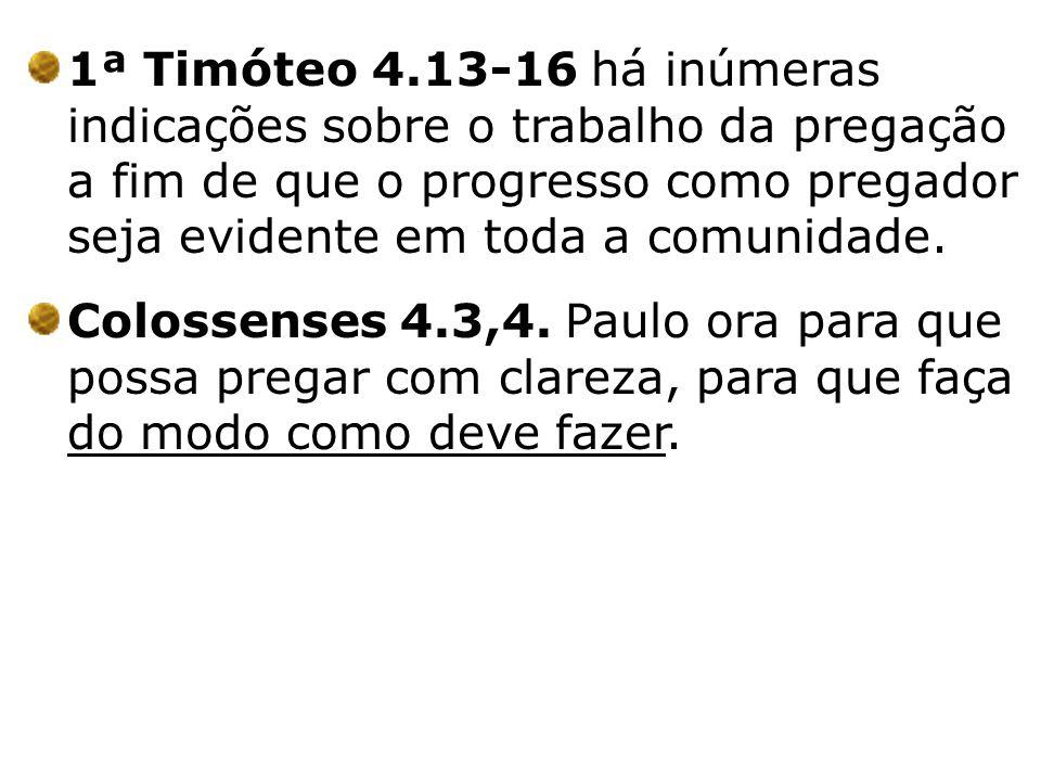 1ª Timóteo 4.13-16 há inúmeras indicações sobre o trabalho da pregação a fim de que o progresso como pregador seja evidente em toda a comunidade.