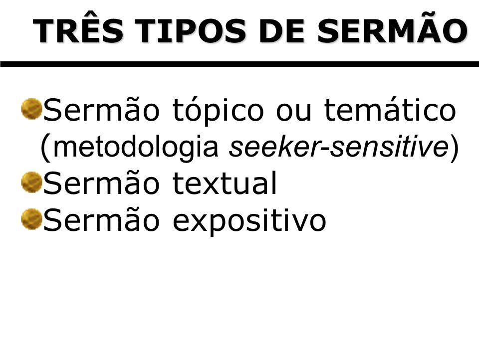 TRÊS TIPOS DE SERMÃO Sermão tópico ou temático (metodologia seeker-sensitive) Sermão textual.
