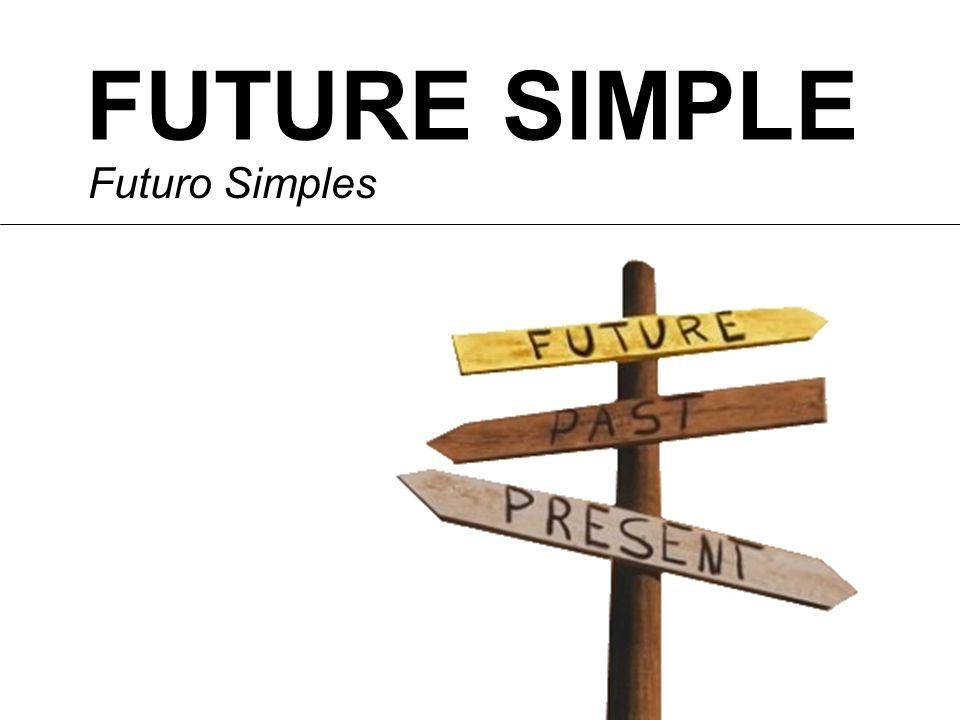 FUTURE SIMPLE Futuro Simples