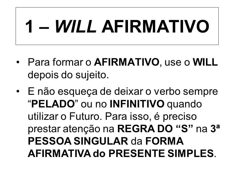 Para formar o AFIRMATIVO, use o WILL depois do sujeito.