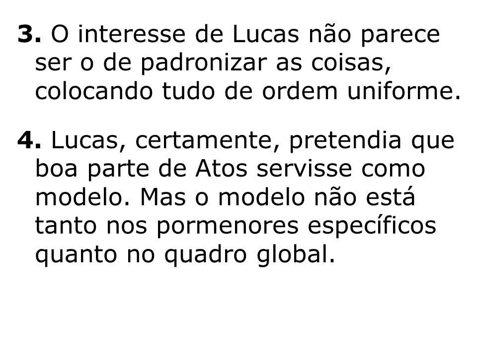 3. O interesse de Lucas não parece ser o de padronizar as coisas, colocando tudo de ordem uniforme.