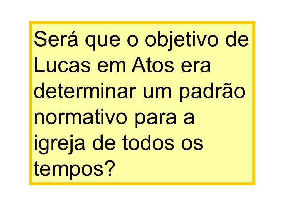 Será que o objetivo de Lucas em Atos era determinar um padrão normativo para a igreja de todos os tempos