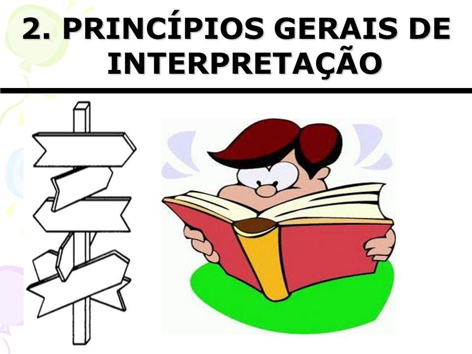 2. PRINCÍPIOS GERAIS DE INTERPRETAÇÃO