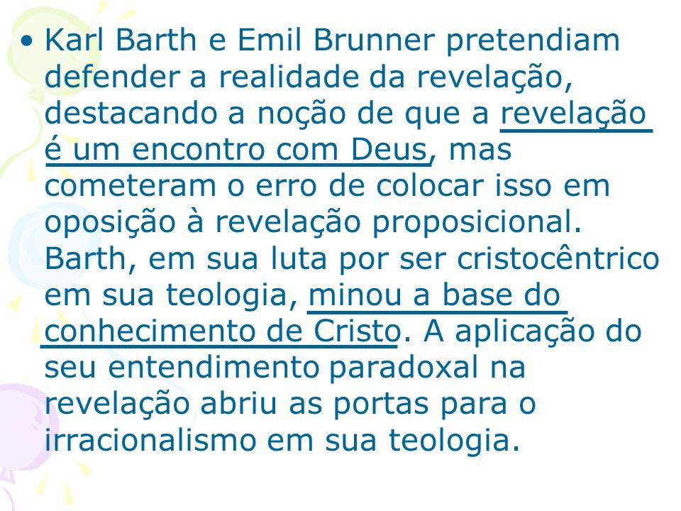 Karl Barth e Emil Brunner pretendiam defender a realidade da revelação, destacando a noção de que a revelação é um encontro com Deus, mas cometeram o erro de colocar isso em oposição à revelação proposicional.