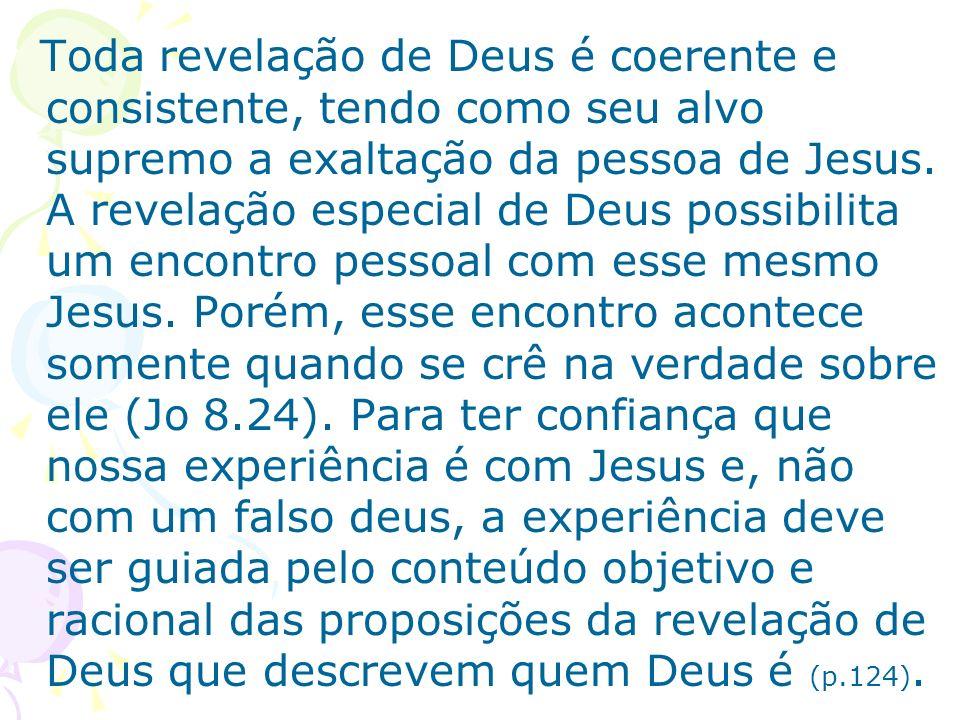 Toda revelação de Deus é coerente e consistente, tendo como seu alvo supremo a exaltação da pessoa de Jesus.