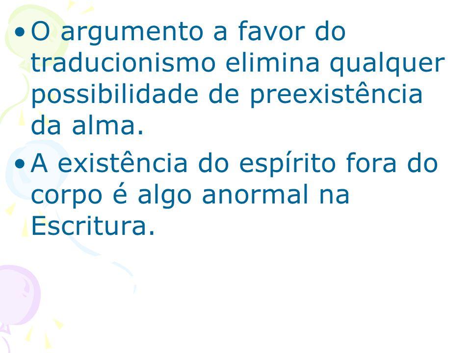 O argumento a favor do traducionismo elimina qualquer possibilidade de preexistência da alma.