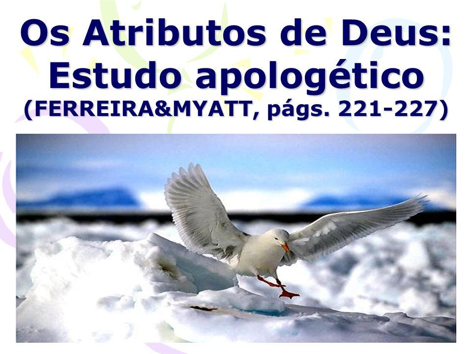 Os Atributos de Deus: Estudo apologético (FERREIRA&MYATT, págs