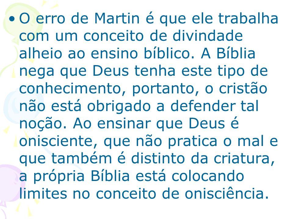 O erro de Martin é que ele trabalha com um conceito de divindade alheio ao ensino bíblico.
