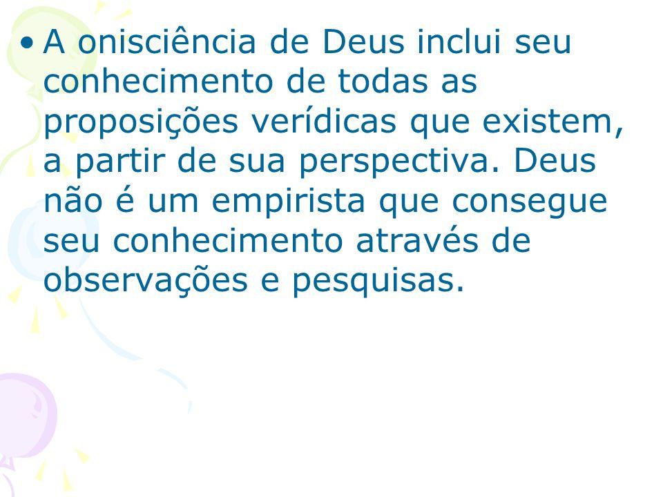 A onisciência de Deus inclui seu conhecimento de todas as proposições verídicas que existem, a partir de sua perspectiva.