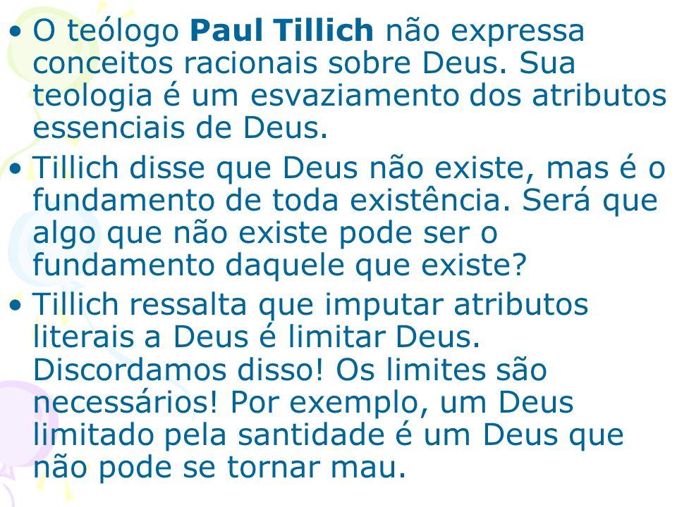 O teólogo Paul Tillich não expressa conceitos racionais sobre Deus