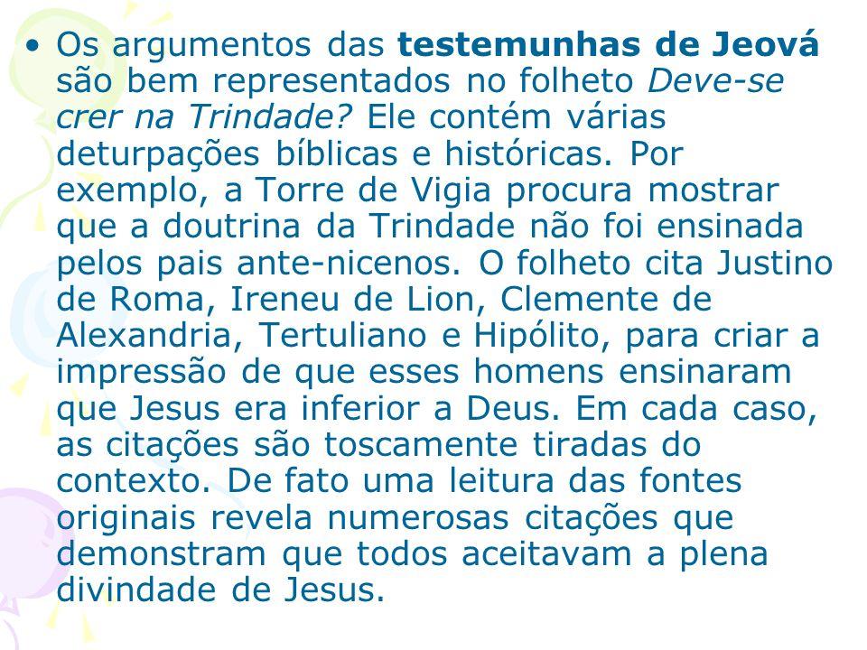 Os argumentos das testemunhas de Jeová são bem representados no folheto Deve-se crer na Trindade.