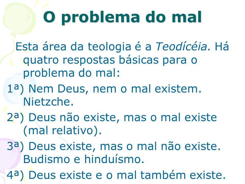 O problema do mal Esta área da teologia é a Teodícéia. Há quatro respostas básicas para o problema do mal: