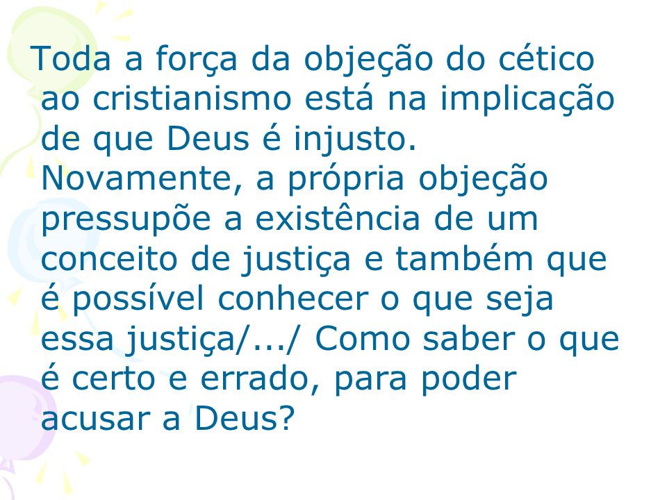 Toda a força da objeção do cético ao cristianismo está na implicação de que Deus é injusto.