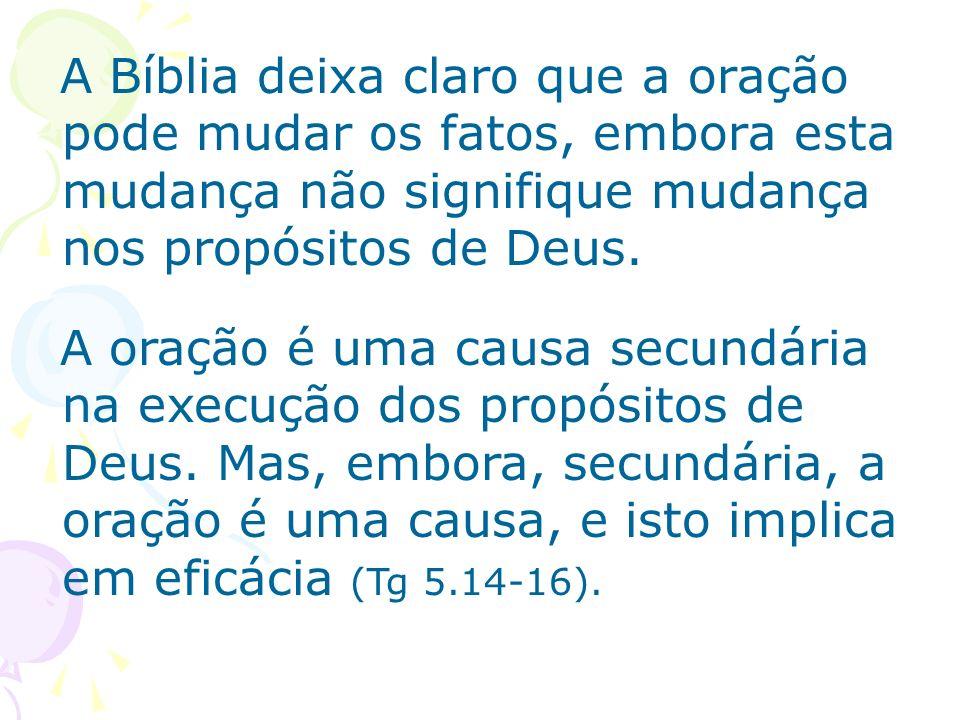 A Bíblia deixa claro que a oração pode mudar os fatos, embora esta mudança não signifique mudança nos propósitos de Deus.