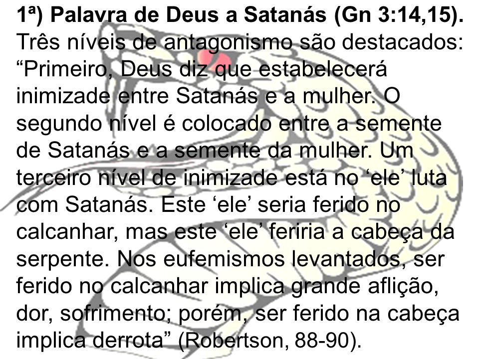 1ª) Palavra de Deus a Satanás (Gn 3:14,15)