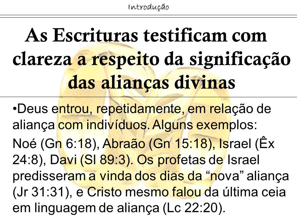 Introdução As Escrituras testificam com clareza a respeito da significação das alianças divinas.