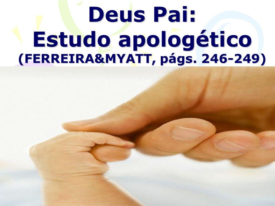 Deus Pai: Estudo apologético (FERREIRA&MYATT, págs. 246-249)