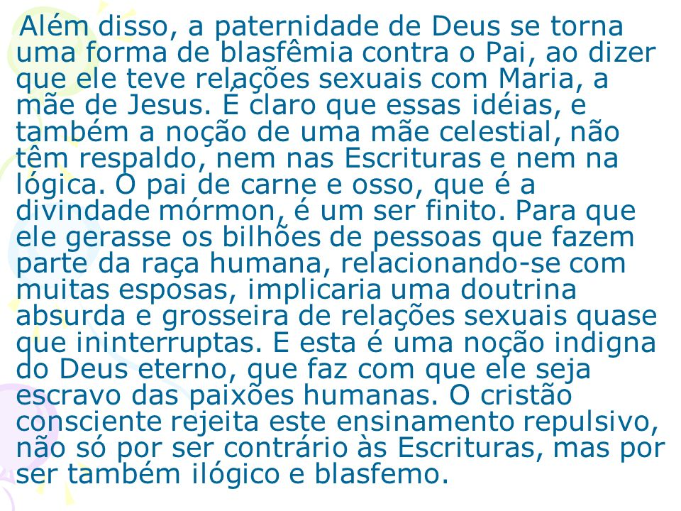 Além disso, a paternidade de Deus se torna uma forma de blasfêmia contra o Pai, ao dizer que ele teve relações sexuais com Maria, a mãe de Jesus.